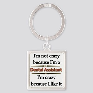 Im Not Crazy - Dental Assistant co Square Keychain